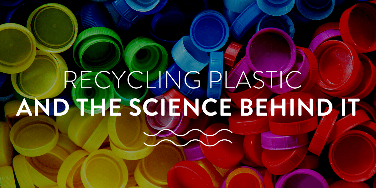 Recycling plastic and the science behind it
