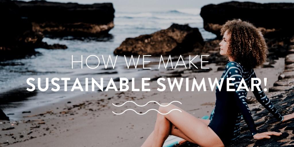 How we make sustainable swimwear