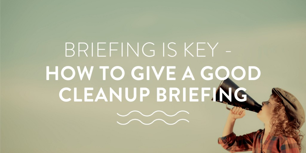 Briefing is key - How to give a good cleanup briefing