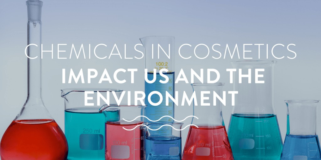 Chemicals in Cosmetics impact us and the environment