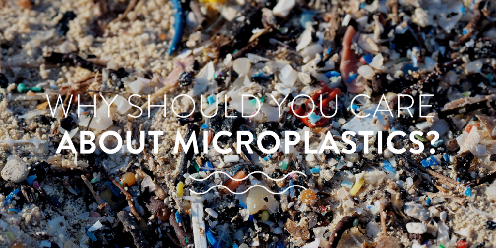 Why should YOU care about microplastics?