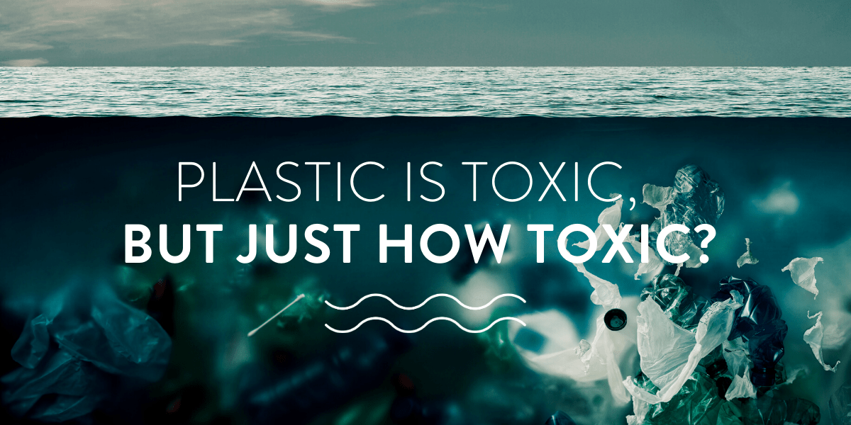 Plastic is toxic, but just how toxic?