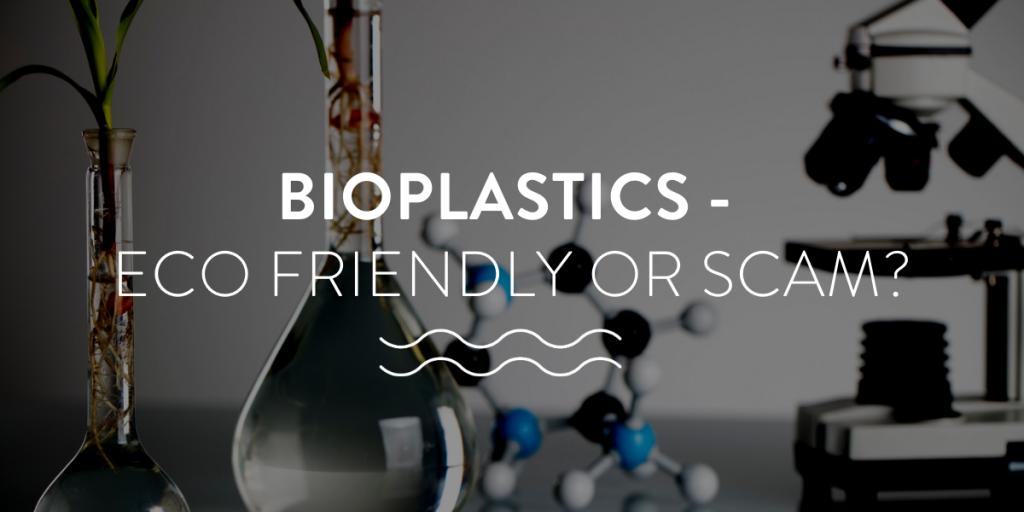 Bioplastics - eco friendly or scam?