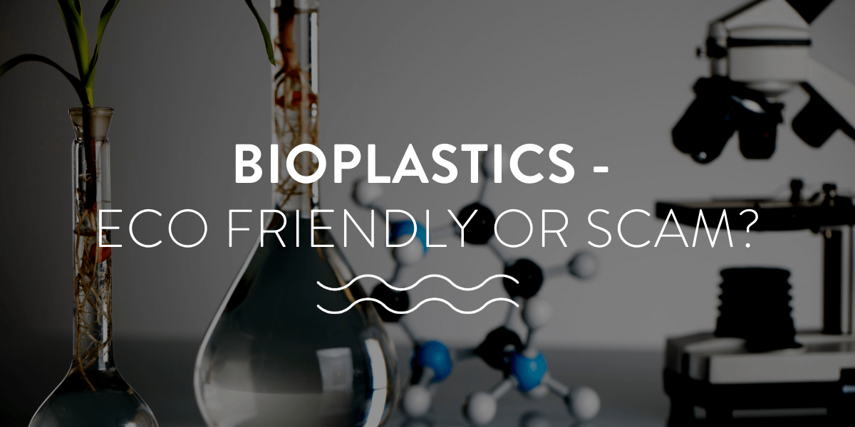 Bioplastics - eco friendly or scam?