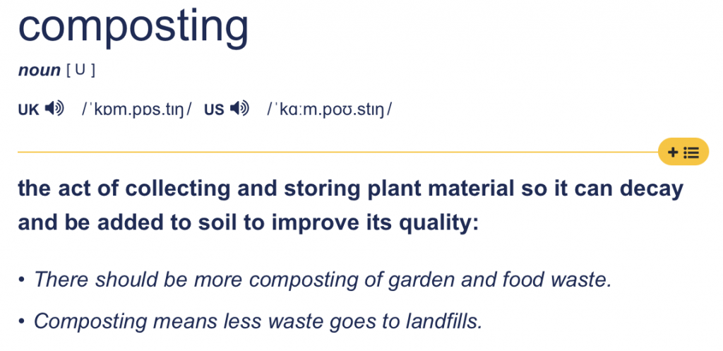 definition of composting - the act of collecting and storing plant material so it can decay and be added to soil to improve its quality