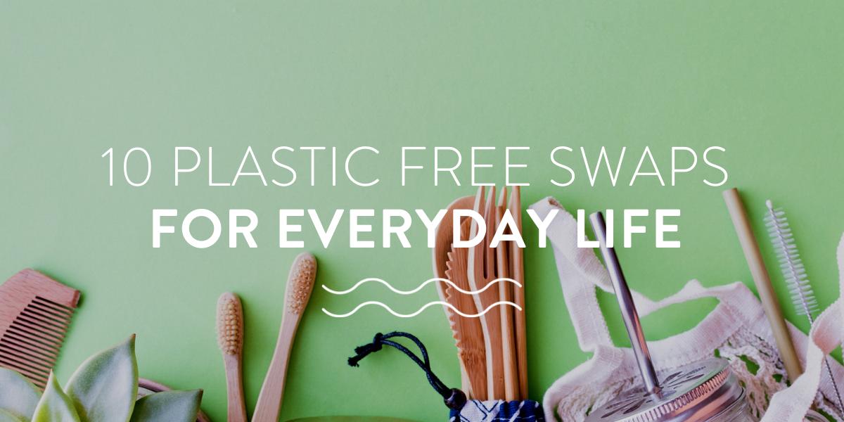 10 plastic free swaps for everyday life
